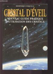 Cristal D'Eveil : Nouveau Guide Pratique D'Utilisation Des Cristaux - Couverture - Format classique