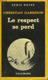 Collection : Serie Noire N° 1877 Le Respect Se Perd - Couverture - Format classique