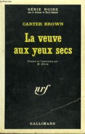 La Veuve Aux Yeux Secs. Collection : Serie Noire N° 1149 - Couverture - Format classique
