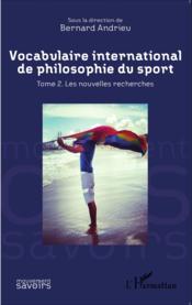 Vocabulaire international de philosophie du sport t.2 ; les nouvelles recherches - Couverture - Format classique