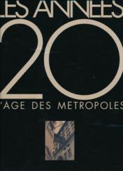 Les annees 20 - l'age des metropoles - Couverture - Format classique