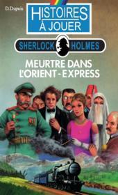 Histoires à Jouer - Sherlock Holmes T.6 ; meurtre dans l'Orient-Express - Couverture - Format classique