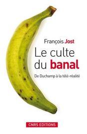 Le Culte Du Banal. De Duchamp A La Tele-Realite - Intérieur - Format classique
