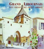 Grand libournais : saint emilion, isle, dronne, dordogne - Couverture - Format classique