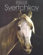 Svertchkov ; le peintre russe du cheval - Couverture - Format classique