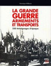 La grande guerre, armements et transports ; 220 témoignages d'époque - Couverture - Format classique
