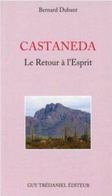 Castaneda ; le retour à l'esprit - Couverture - Format classique