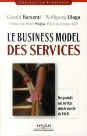 Le business model des services ; des produits aux services dans le marché du B to B - Couverture - Format classique