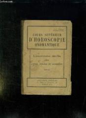 Cours Superieur D Horoscopie Onomantique. L Interpretation Detaillee Des Cartes Natales Et Annuelles. - Couverture - Format classique
