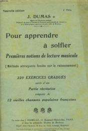 POUR APPRENDRE A SOLFIER. Premières notions de lecture musicale, 220 exercices gradués suivie d'une partie récréative composée de 12 vieilles chansons populaires françaises. - Couverture - Format classique
