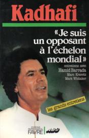 Kadhafi : Je suis un opposant à l'échelon mondial / Entretiens avec Hamid Barrada, Marc Kravetz, Mark Whitaker - Couverture - Format classique