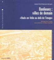 Banlieues : Villes De Demain Vaulx-Envelin Au Dela De L'Image (Ecole D'Architecture De Lyon N.1) - Couverture - Format classique