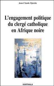 L'engagement politique du clergé catholique en afrique noire - Couverture - Format classique