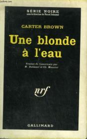 Une Blonde A L'Eau. Collection : Serie Noire N° 871 - Couverture - Format classique
