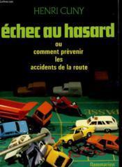 Echec Au Hasard Ou Comment Prevenir Les Accidents De La Route. - Couverture - Format classique