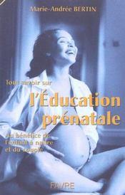 Tout savoir sur l'education prenatale, au benefice de l'enfant a naitre et du couple - Intérieur - Format classique