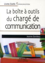 La boite à outil du chargé de communication ; le guide des attachés de presse et communicants - Couverture - Format classique