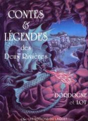 Contes & légendes des deux rivières ; Dordogne et Lot - Couverture - Format classique