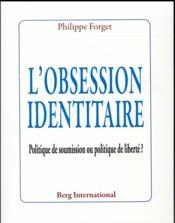 L'obsession identitaire ; politique de soumission ou politique de liberté ? - Couverture - Format classique