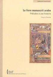 Le Livre Manuscrit Arabe. Preludes A Une Histoire - Intérieur - Format classique