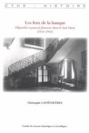 Les feux de la banque. apogee et declin du territoire bancaire bayonnais, 1848-1 - Couverture - Format classique