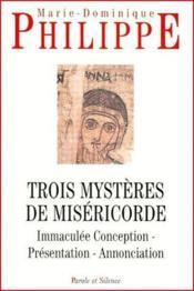 Trois mystères de miséricorde ; immaculée conception, présentation, annonciation - Couverture - Format classique