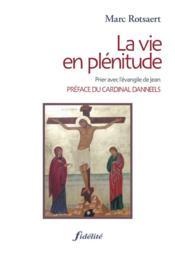 La Vie En Plenitude Prier Avec L Evangile De Jean - Couverture - Format classique