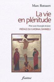 La Vie En Plenitude Prier Avec L Evangile De Jean - Intérieur - Format classique