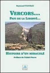 Vercors... pays de la liberté... histoire d'un miraculé - Couverture - Format classique