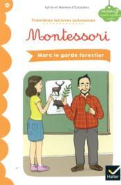 Premières lectures autonomes Montessori T.26 ; Marc le garde forestier - Couverture - Format classique