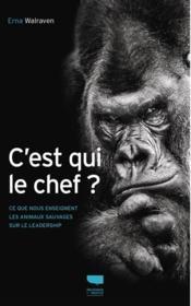C'est qui le chef ? ce que nous enseignent les animaux sauvages sur le leadership - Couverture - Format classique