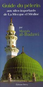 Le Guide Du Pelerin ; Aux Sites Importants De La Mecque Et Medine - Couverture - Format classique