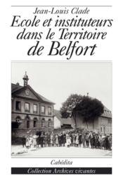 Ecole Et Instituteurs Dans Le Territoire De Belfort - Couverture - Format classique