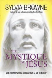 La vie mystique de Jésus ; une perspective peu commune sur la vie du Christ - Couverture - Format classique