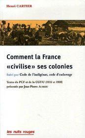 Comment la France « civilise » ses colonies ; code de l'indigénat, code d'esclavage - Intérieur - Format classique