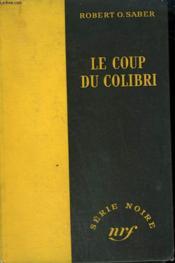 Le Coup Du Colibri. ( The Dove). Collection : Serie Noire Sans Jaquette N° 139 - Couverture - Format classique