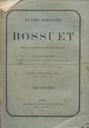 Oeuvres Completes De Bossuet - Tome 7 - Precedees De Son Histoire Par Le Cardinal De Bausset - Couverture - Format classique