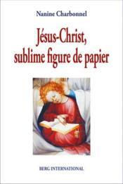 Jésus-Christ, sublime figure de papier - Couverture - Format classique