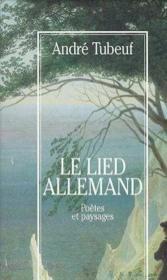 Le lied allemand. poètes et paysages - Couverture - Format classique