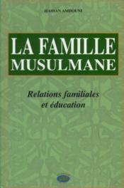 La famille musulmane, relations familiales et éducation - Couverture - Format classique