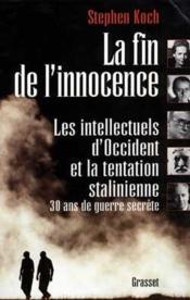 La Fin De L Innocence. Les Intellectuels D Occident Et La Tentation Stalinienne. 30 Ans De Guerre Secrete. - Couverture - Format classique