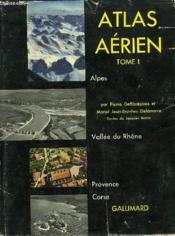 Atlas Aerien, Tome I, Alpes, Vallee Du Rhone, Provence, Corse - Couverture - Format classique