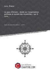 Le pays d'Annam : étude sur l'organisation politique et sociale des Annamites / par E. Luro,... [Edition de 1878] - Couverture - Format classique