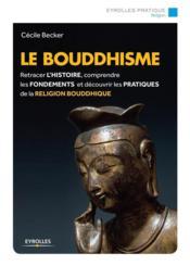 Le bouddhisme ; retracer l'histoire, comprendre les fondements et découvrir les pratiques de la religion bouddhique (2e édition) - Couverture - Format classique