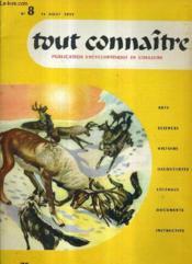 TOUT CONNAITRE PUBLICATION ENCYCLOPEDIQUE EN COULEURS - ARTS SCIENCES HISTOIRE DECOUVERTES LEGENDES DOCUMENTS INSTRUCTIFS - N°8 31AOUT 1955 - les rennes - le café - le bois - maximilien de habsbourg - le corail - l'age d'or de la grèce . - Couverture - Format classique