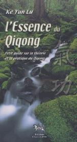 L'essence du qiqong ; petit guide sur la théorie et la pratique du qiqong - Couverture - Format classique