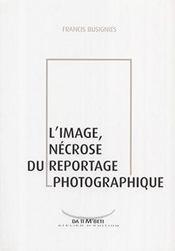 L'image, nécrose du reportage photographique - Couverture - Format classique