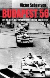 Budapest 56 ; les 12 jours qui ébranlèrent l'empire soviétique - Couverture - Format classique