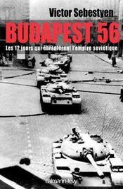 Budapest 56 ; les 12 jours qui ébranlèrent l'empire soviétique - Intérieur - Format classique