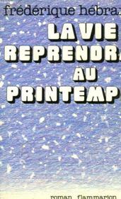 La Vie Reprendra Au Printemps. - Couverture - Format classique